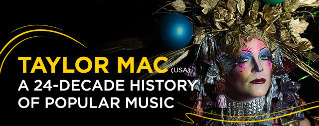 [CANCELLED] Singapore International Festival of Arts 2020<br>Taylor Mac - A 24-Decade History of Popular Music (USA)